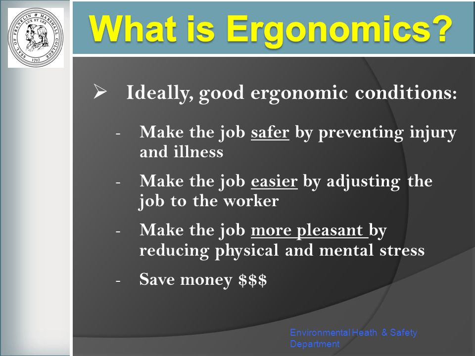What is Ergonomics Ideally, good ergonomic conditions:
