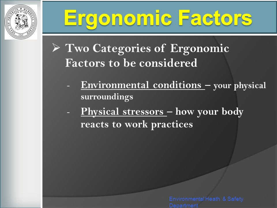 Ergonomic Factors Two Categories of Ergonomic Factors to be considered