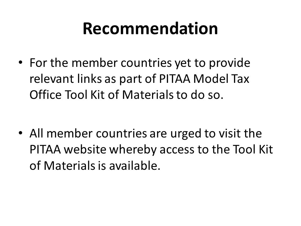 Recommendation For the member countries yet to provide relevant links as part of PITAA Model Tax Office Tool Kit of Materials to do so.