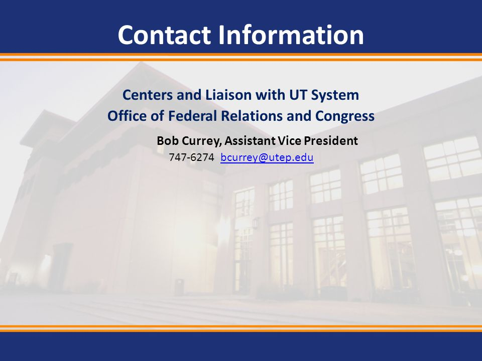 Contact Information Centers and Liaison with UT System. Office of Federal Relations and Congress. Bob Currey, Assistant Vice President.