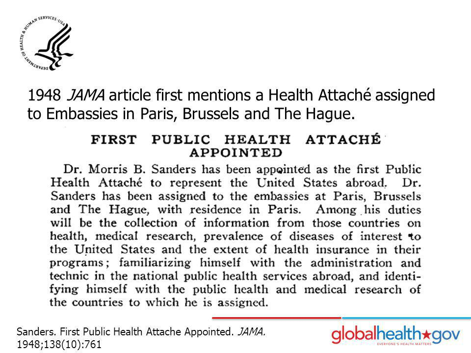 1948 JAMA article first mentions a Health Attaché assigned to Embassies in Paris, Brussels and The Hague.