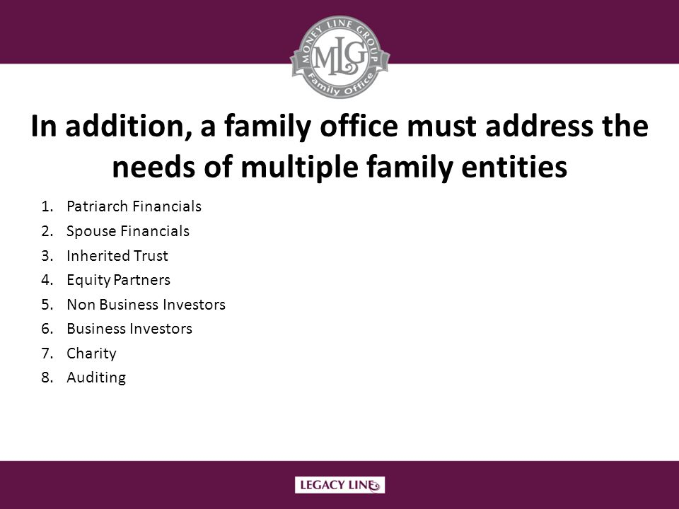 In addition, a family office must address the needs of multiple family entities