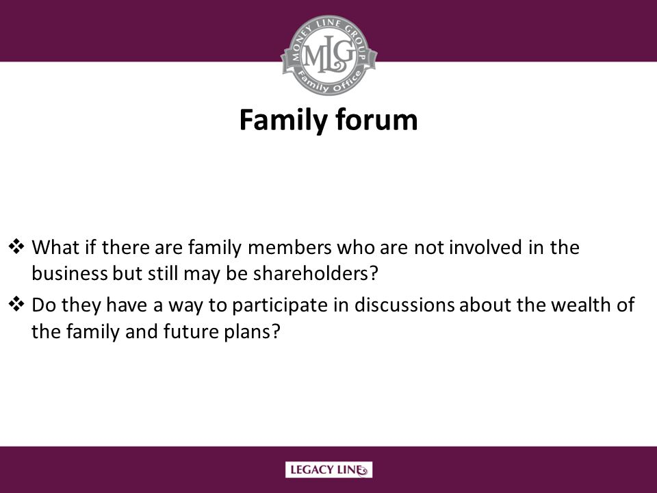 Family forum What if there are family members who are not involved in the business but still may be shareholders