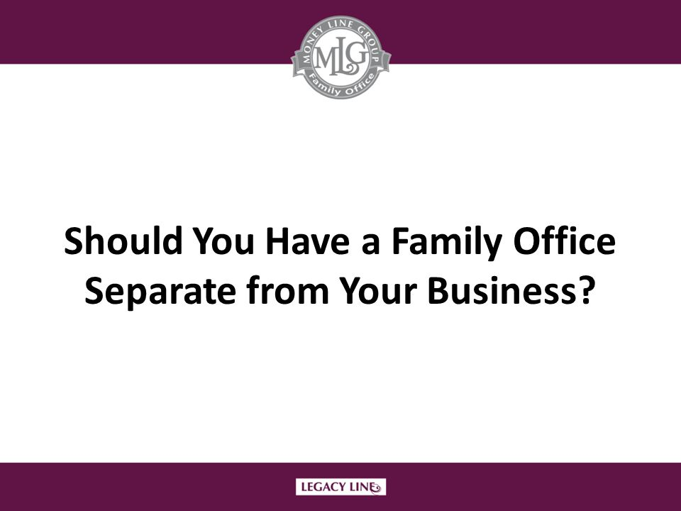 Should You Have a Family Office Separate from Your Business
