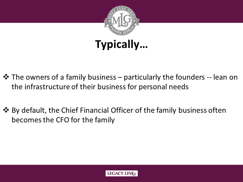 Typically… The owners of a family business – particularly the founders -- lean on the infrastructure of their business for personal needs.