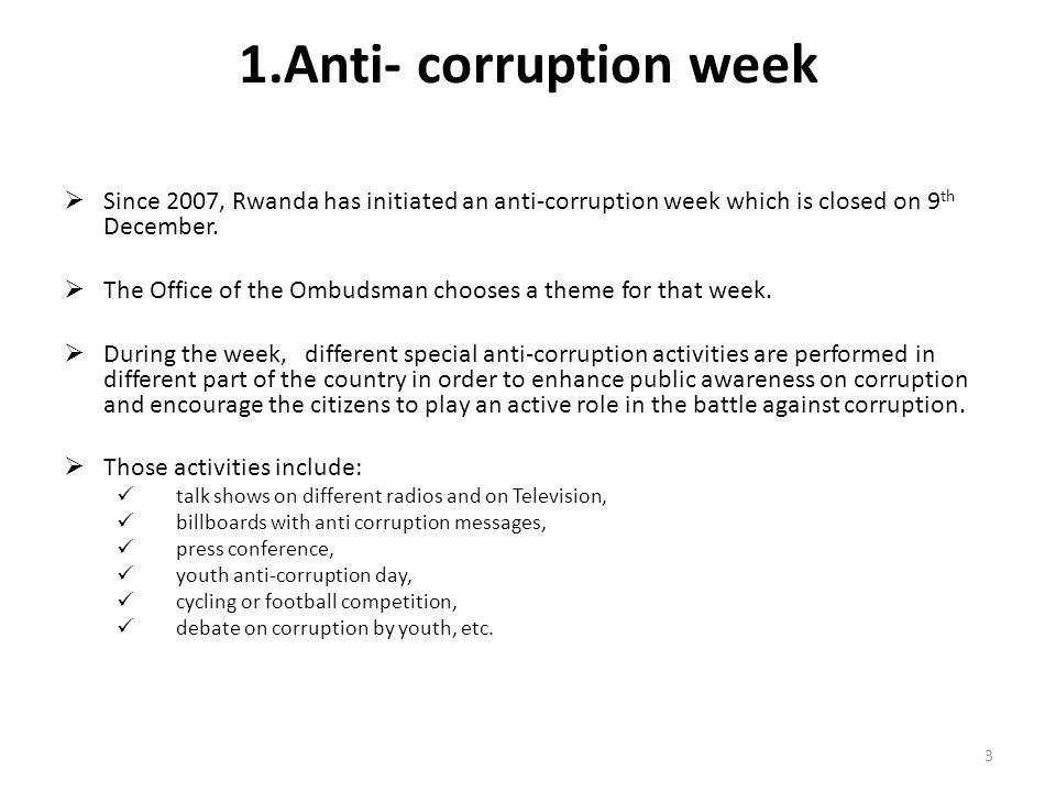 1.Anti- corruption week Since 2007, Rwanda has initiated an anti-corruption week which is closed on 9th December.