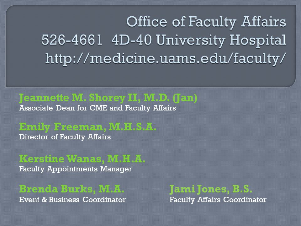 Office of Faculty Affairs 526-4661 4D-40 University Hospital http://medicine.uams.edu/faculty/