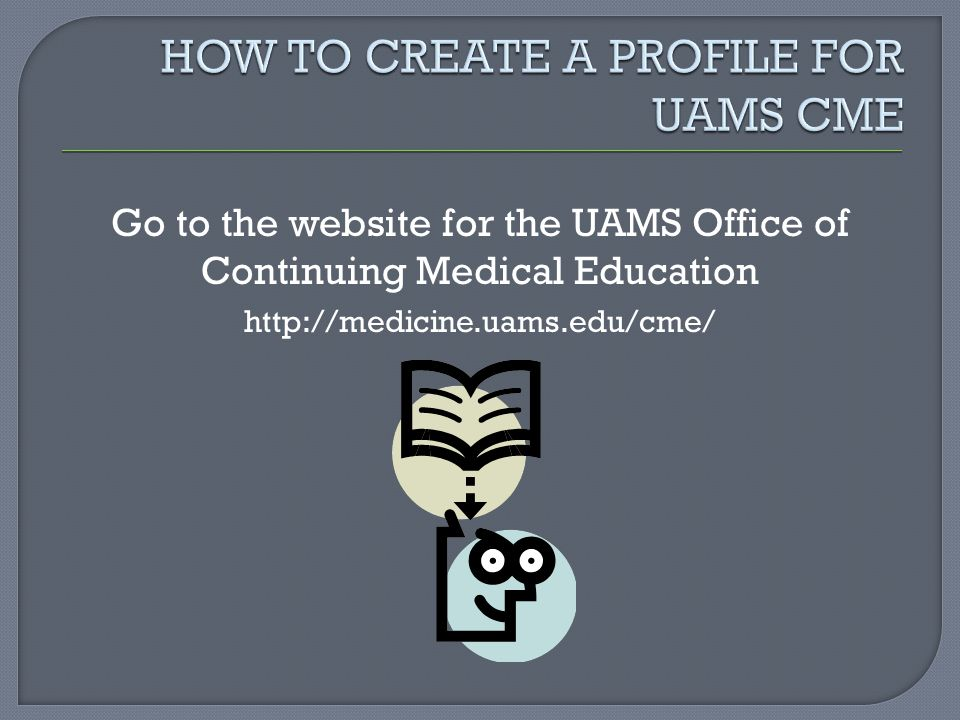 HOW TO CREATE A PROFILE FOR UAMS CME