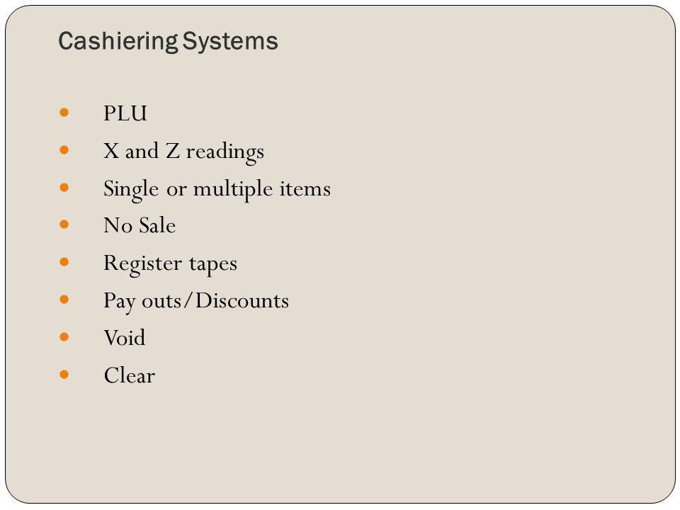 Cashiering Systems PLU. X and Z readings. Single or multiple items. No Sale. Register tapes. Pay outs/Discounts.