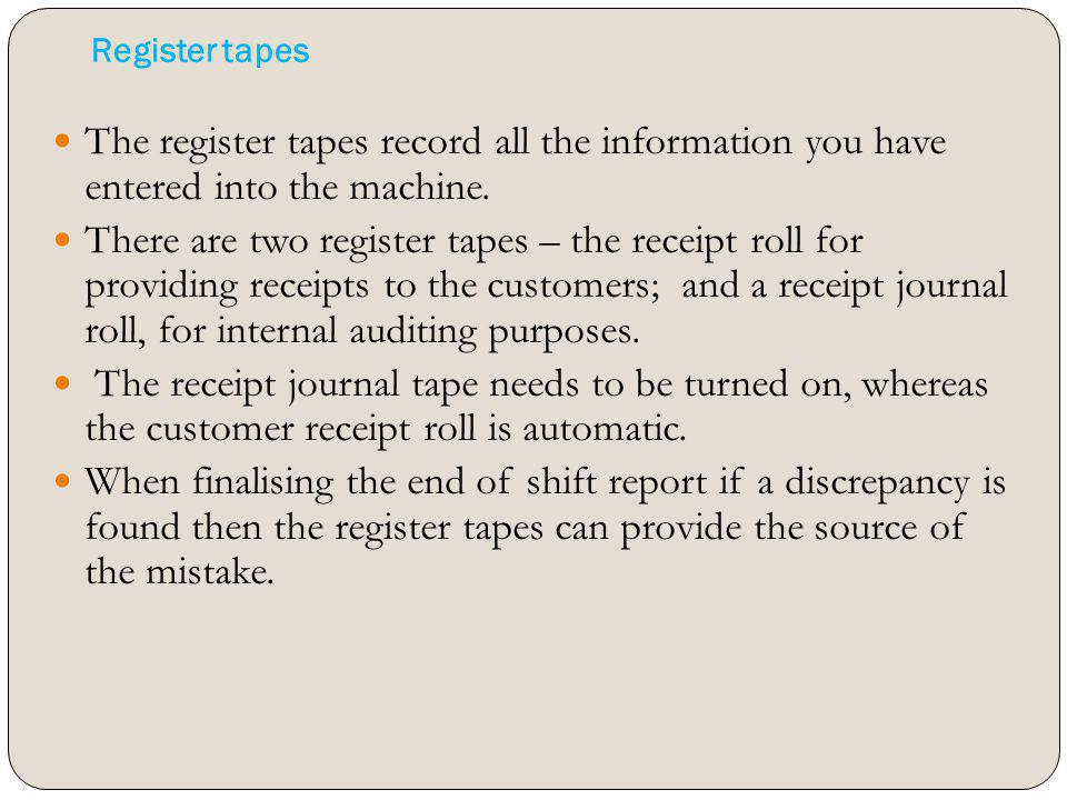 Register tapes The register tapes record all the information you have entered into the machine.