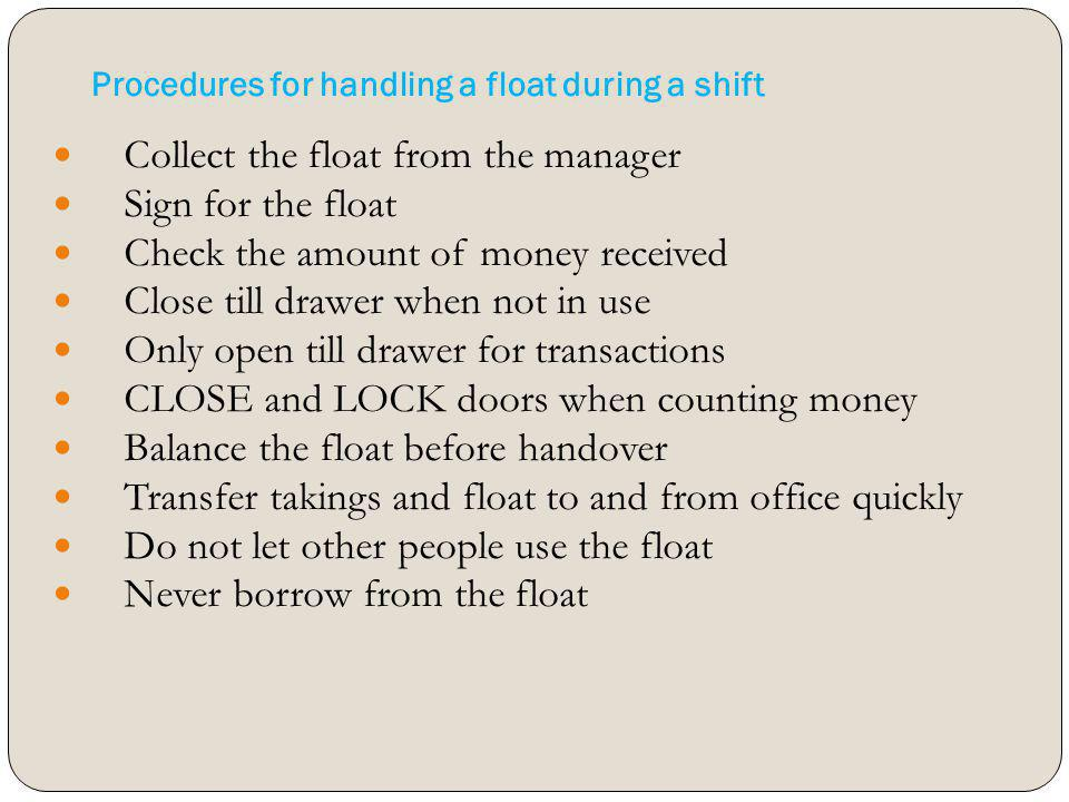 Procedures for handling a float during a shift