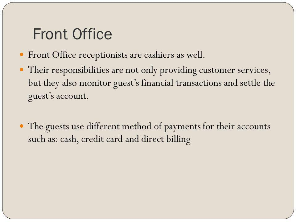 Front Office Front Office receptionists are cashiers as well.