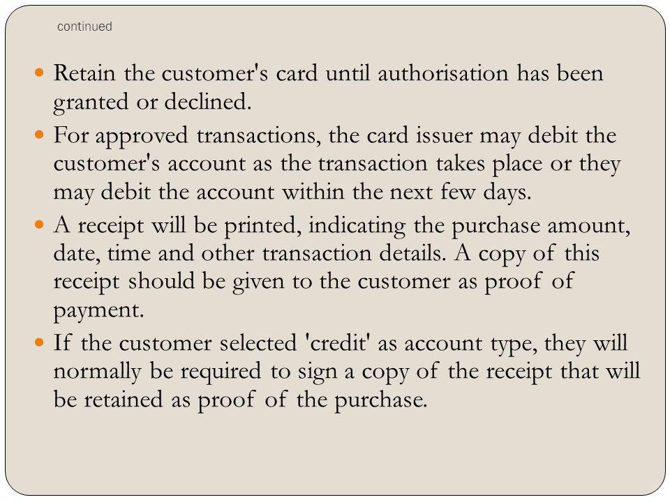 continued Retain the customer s card until authorisation has been granted or declined.