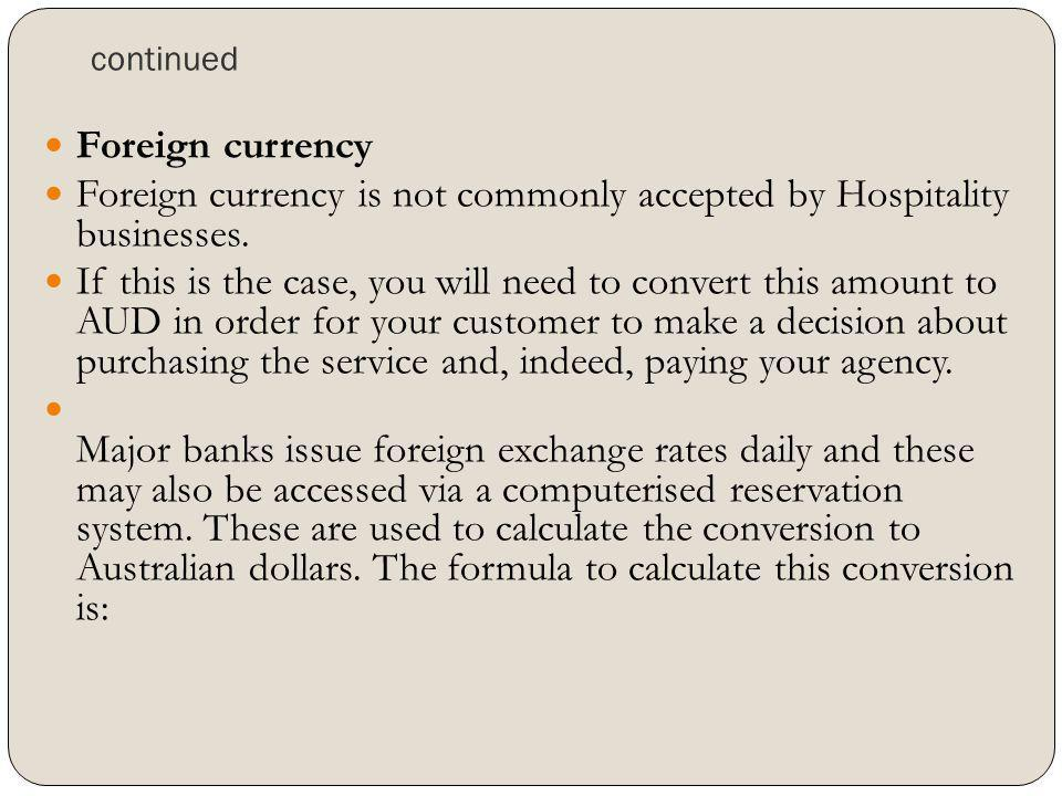 Foreign currency is not commonly accepted by Hospitality businesses.