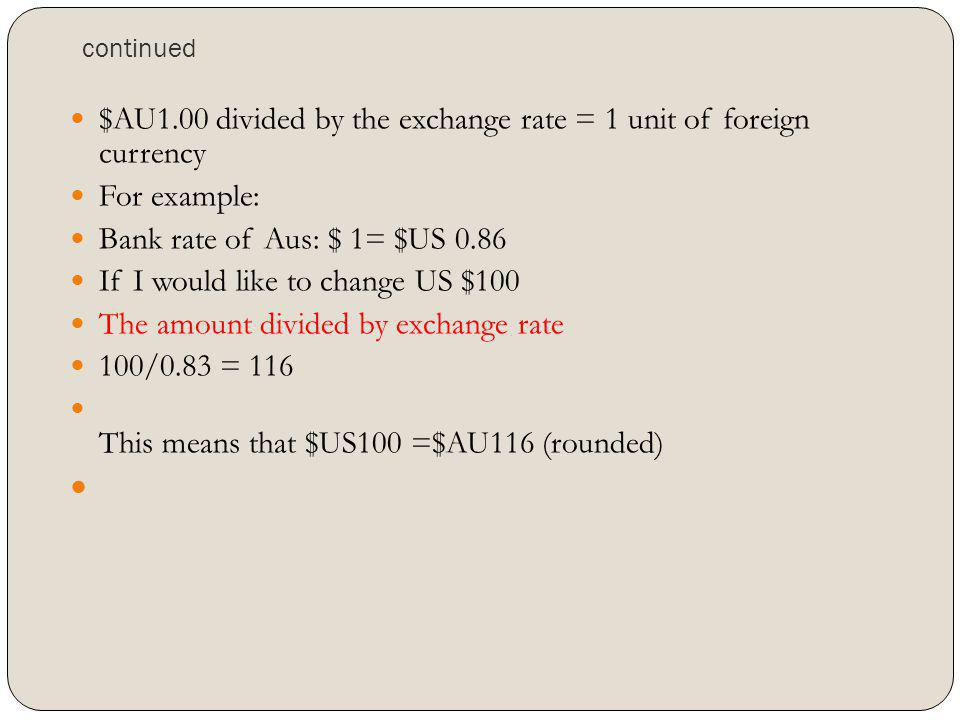 $AU1.00 divided by the exchange rate = 1 unit of foreign currency