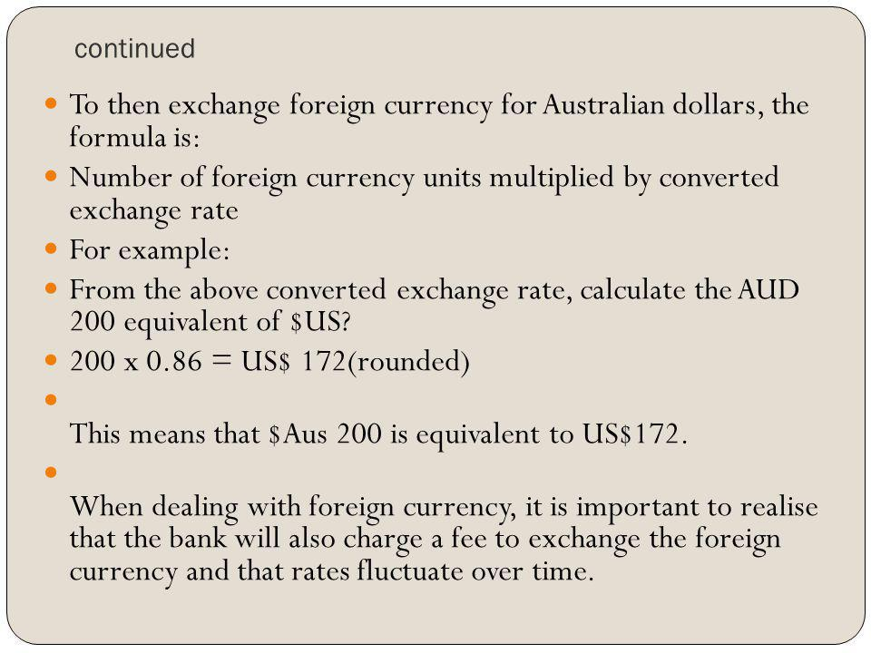 Number of foreign currency units multiplied by converted exchange rate