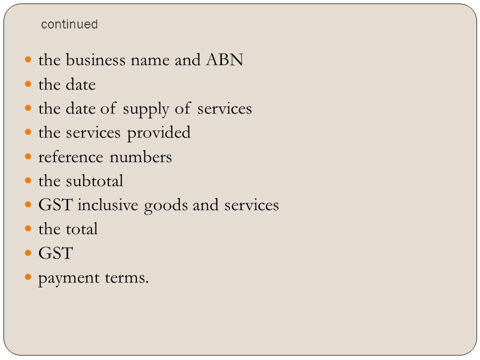 the business name and ABN the date the date of supply of services