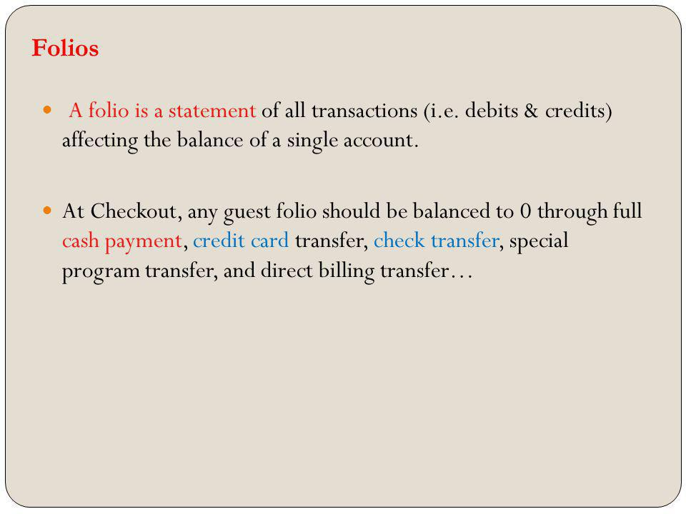 Folios A folio is a statement of all transactions (i.e. debits & credits) affecting the balance of a single account.