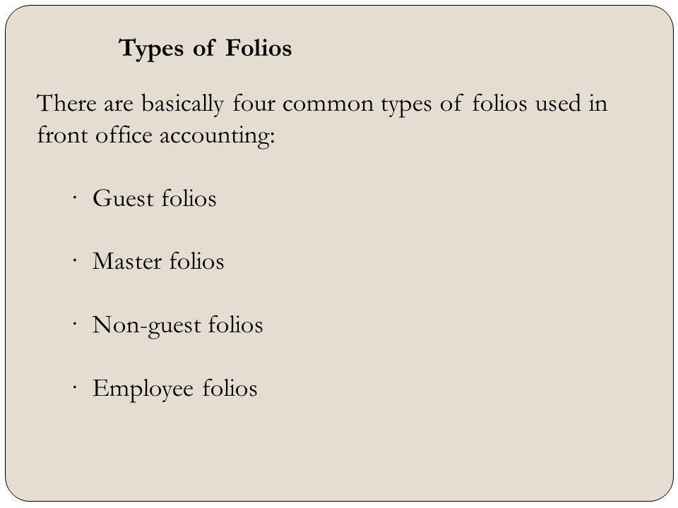 Types of Folios There are basically four common types of folios used in front office accounting: · Guest folios.
