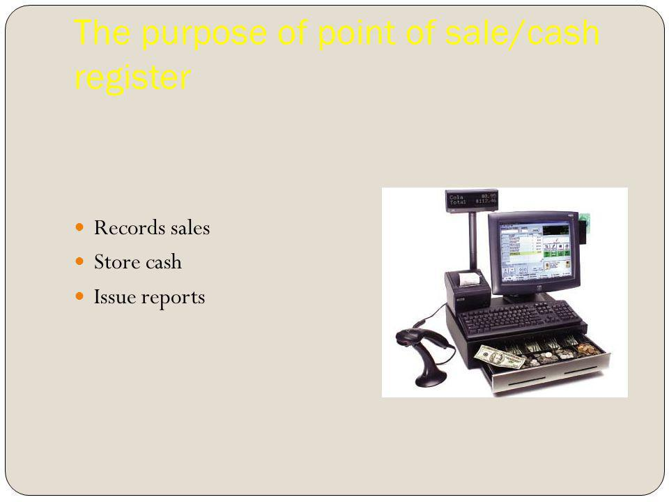 The purpose of point of sale/cash register