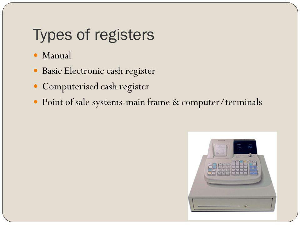 Types of registers Manual Basic Electronic cash register