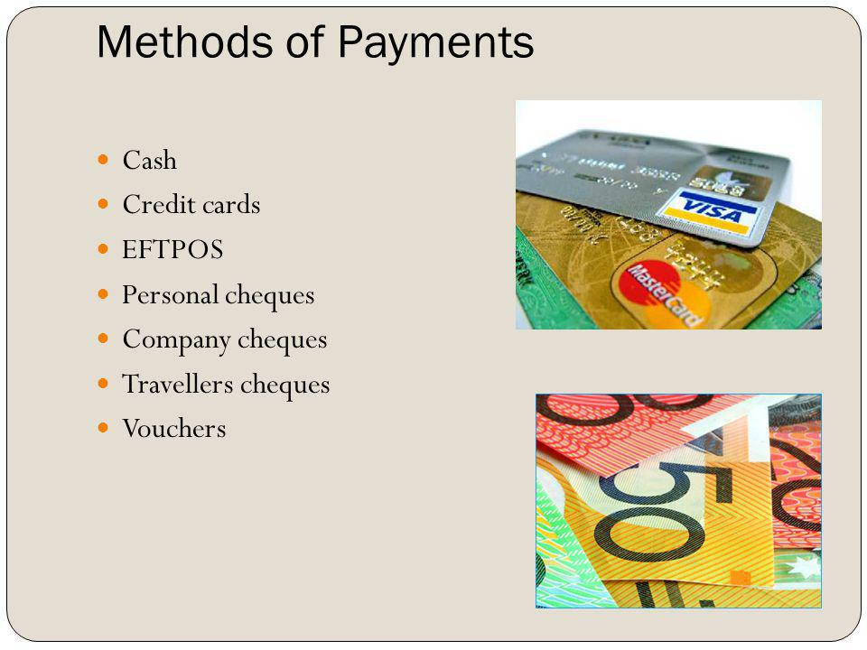 Methods of Payments Cash Credit cards EFTPOS Personal cheques