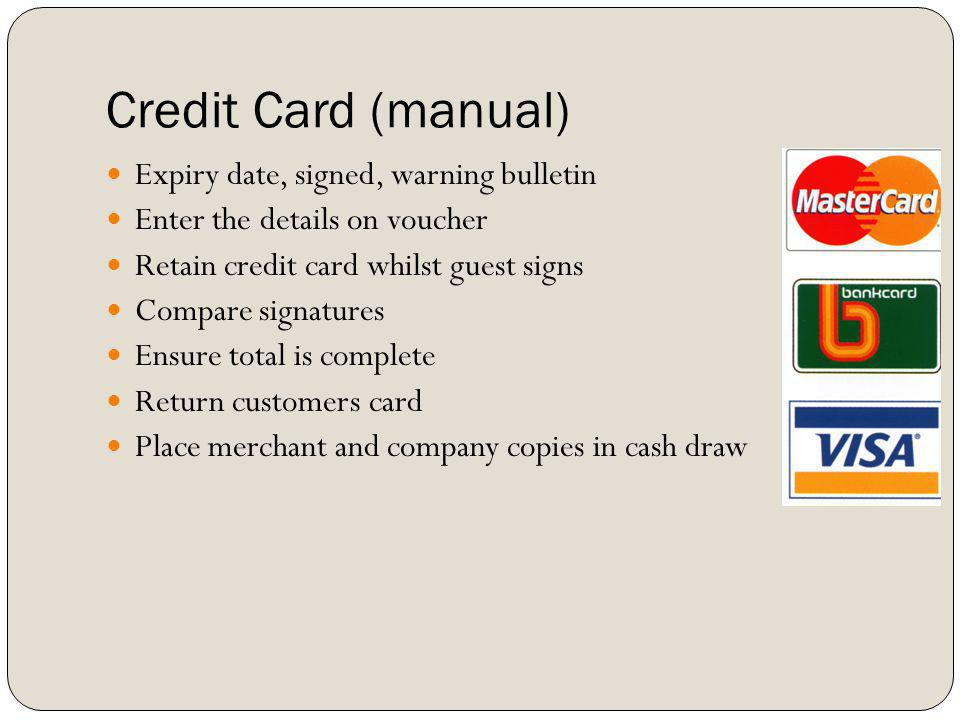Credit Card (manual) Expiry date, signed, warning bulletin