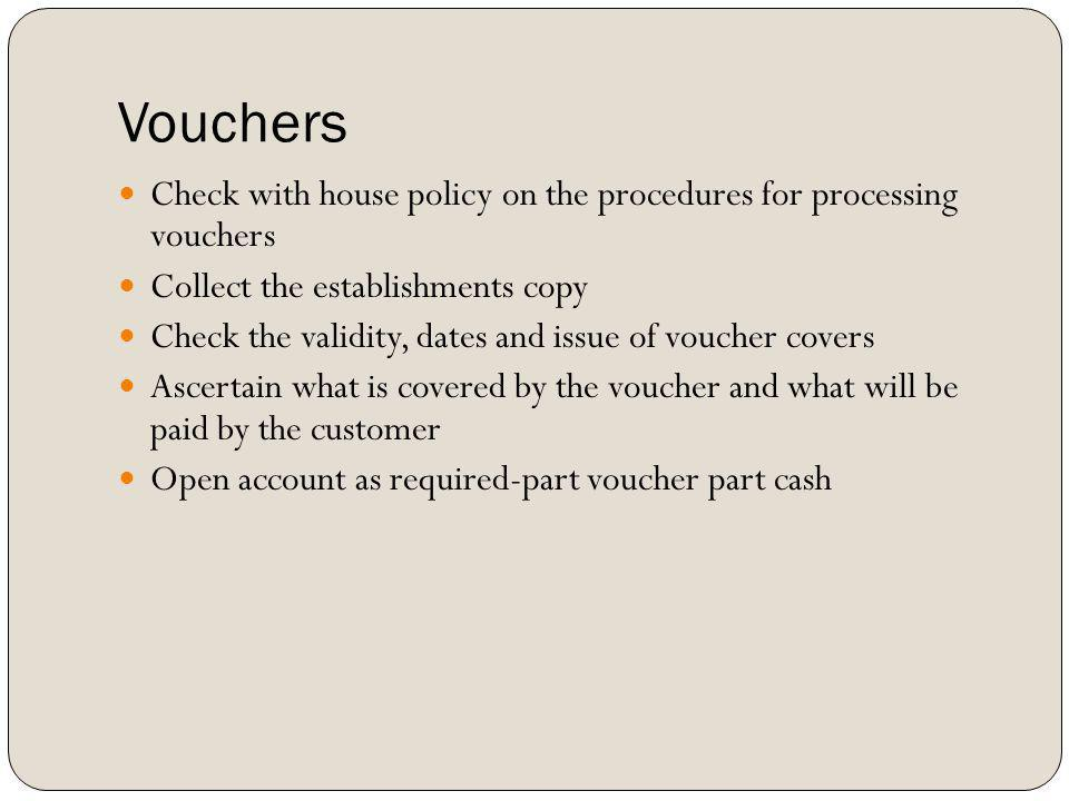 Vouchers Check with house policy on the procedures for processing vouchers. Collect the establishments copy.