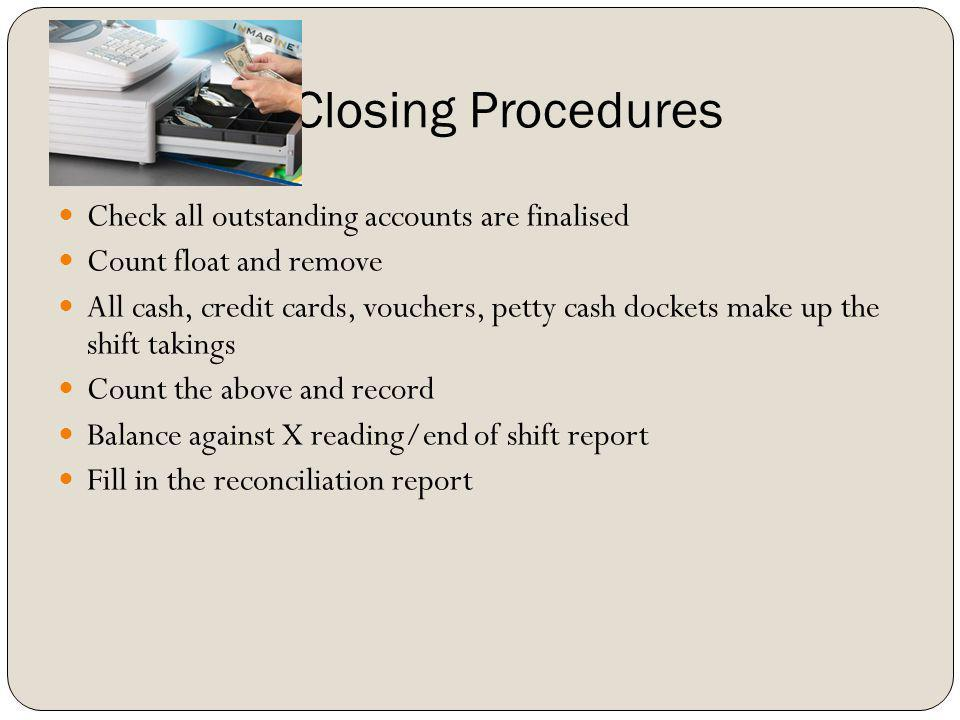 Closing Procedures Check all outstanding accounts are finalised