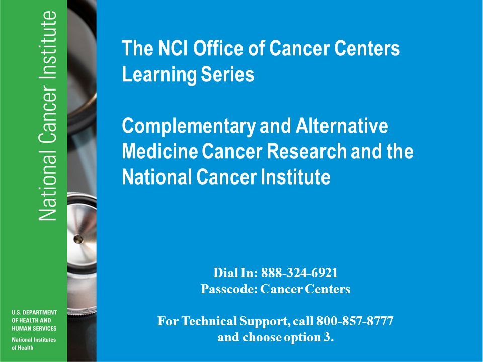 4/2/2017 The NCI Office of Cancer Centers Learning Series Complementary and Alternative Medicine Cancer Research and the National Cancer Institute.