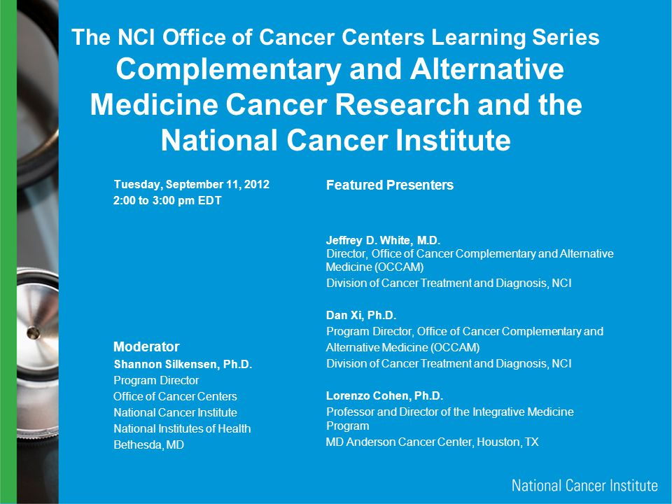 The NCI Office of Cancer Centers Learning Series Complementary and Alternative Medicine Cancer Research and the National Cancer Institute