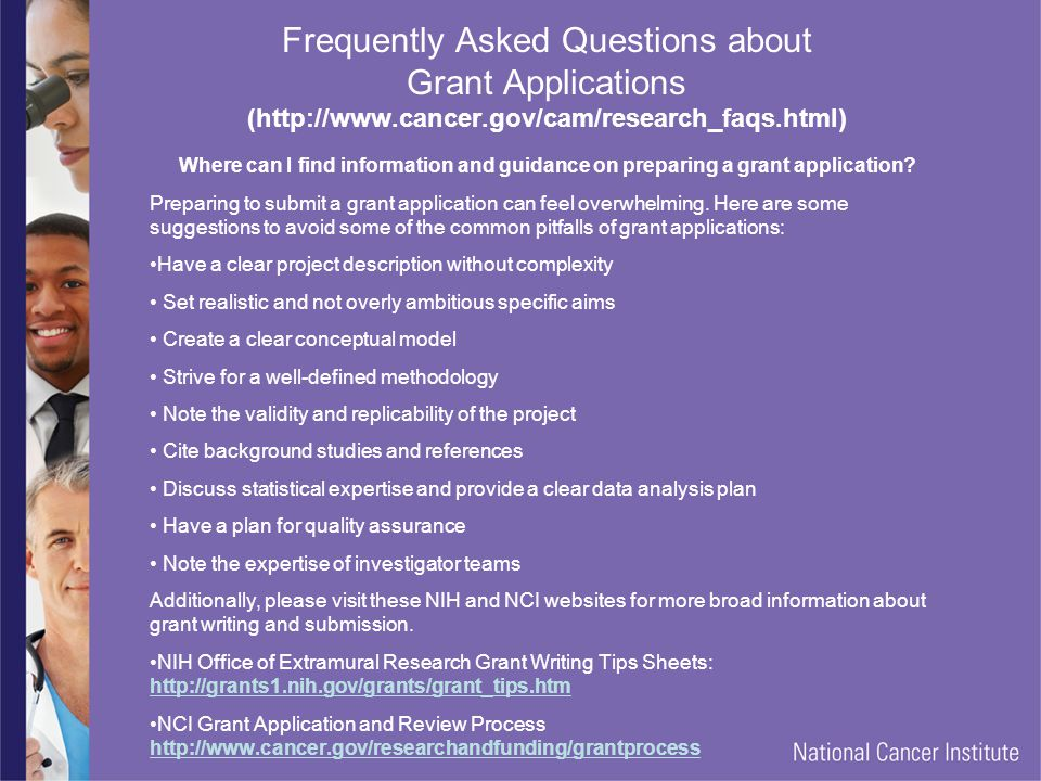 Frequently Asked Questions about Grant Applications (http://www.cancer.gov/cam/research_faqs.html)