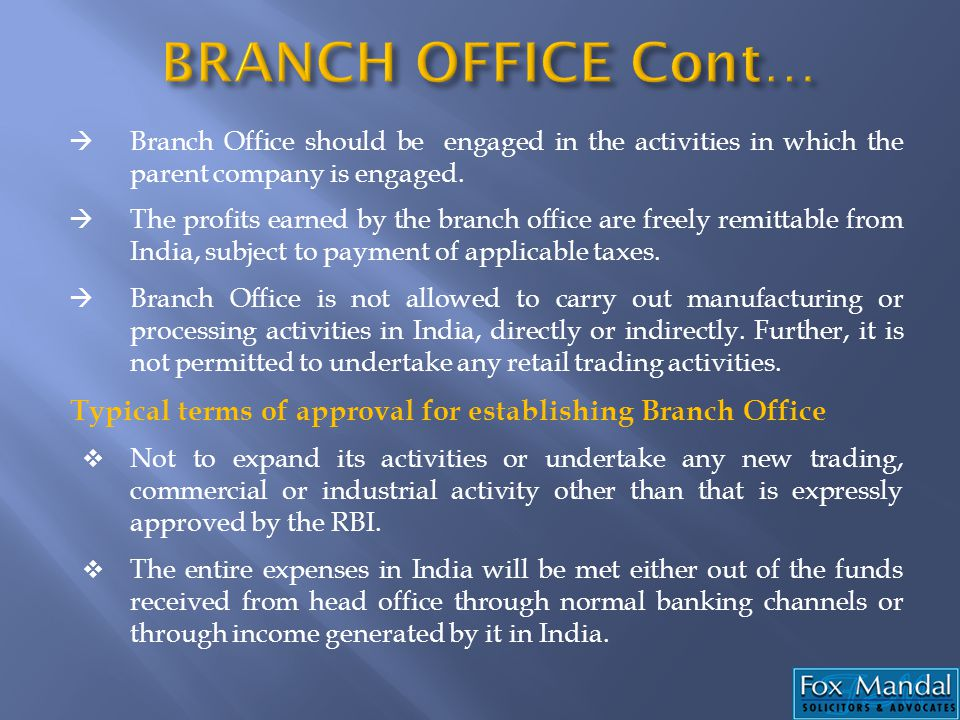 BRANCH OFFICE Cont… Branch Office should be engaged in the activities in which the parent company is engaged.