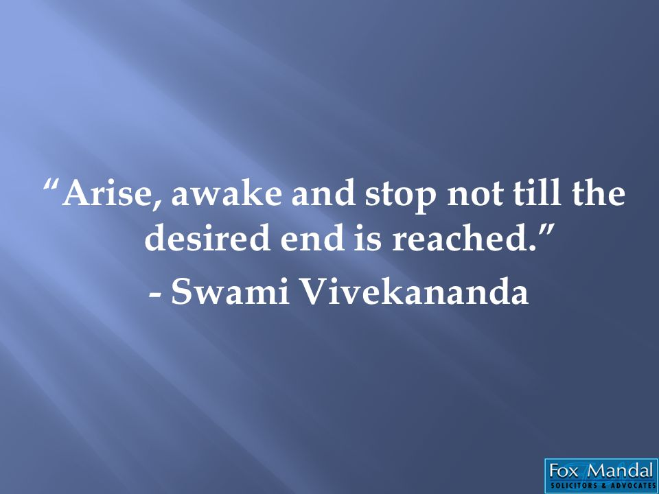 Arise, awake and stop not till the desired end is reached.