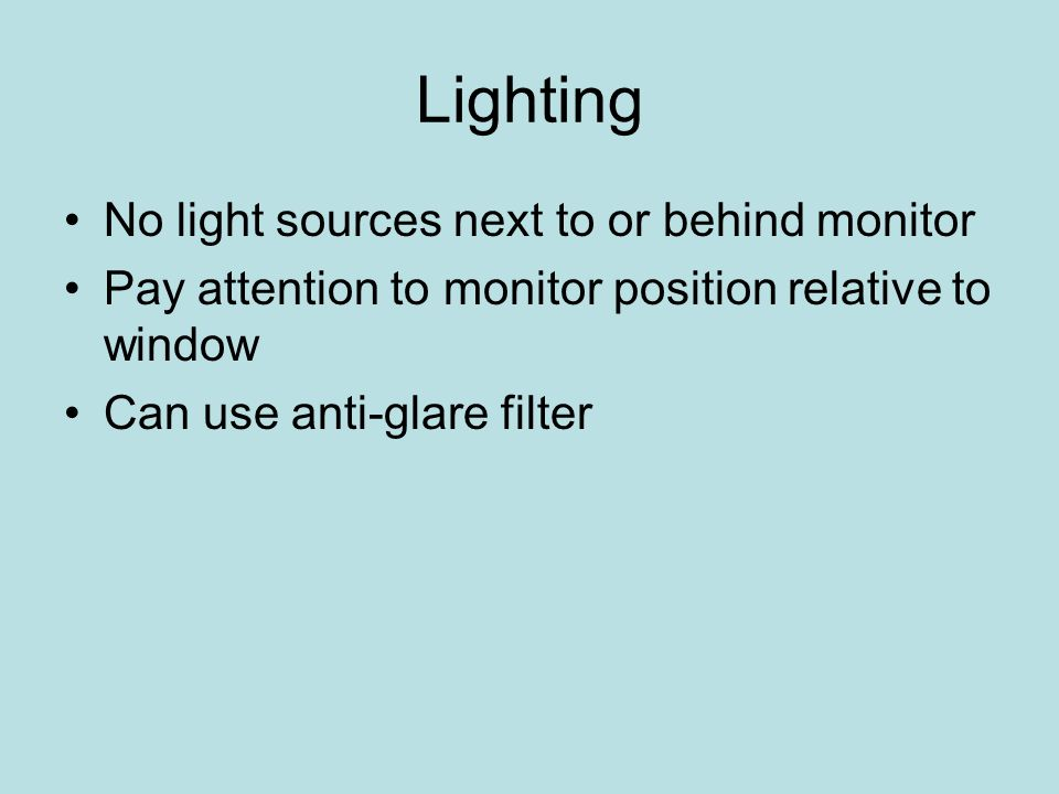 Lighting No light sources next to or behind monitor