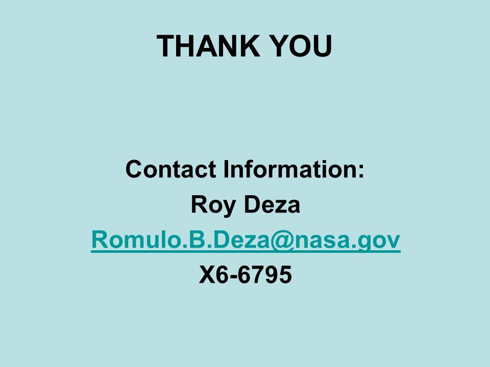 THANK YOU Contact Information: Roy Deza Romulo.B.Deza@nasa.gov X6-6795