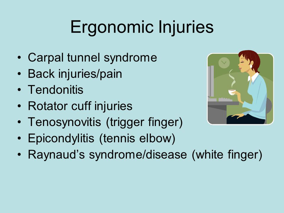 Ergonomic Injuries Carpal tunnel syndrome Back injuries/pain