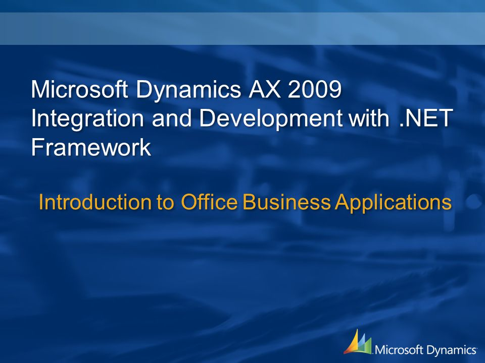 4/2/2017 3:19 AM Microsoft Dynamics AX 2009 Integration and Development with .NET Framework. Introduction to Office Business Applications.