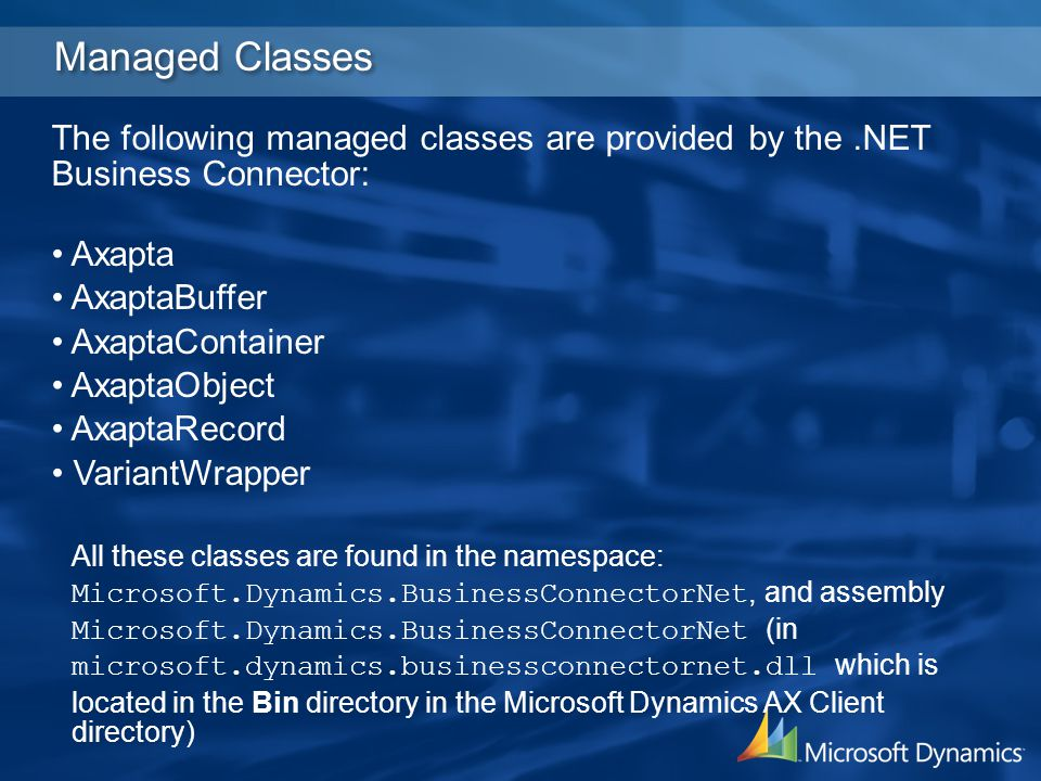 4/2/2017 3:19 AM Managed Classes. The following managed classes are provided by the .NET Business Connector: