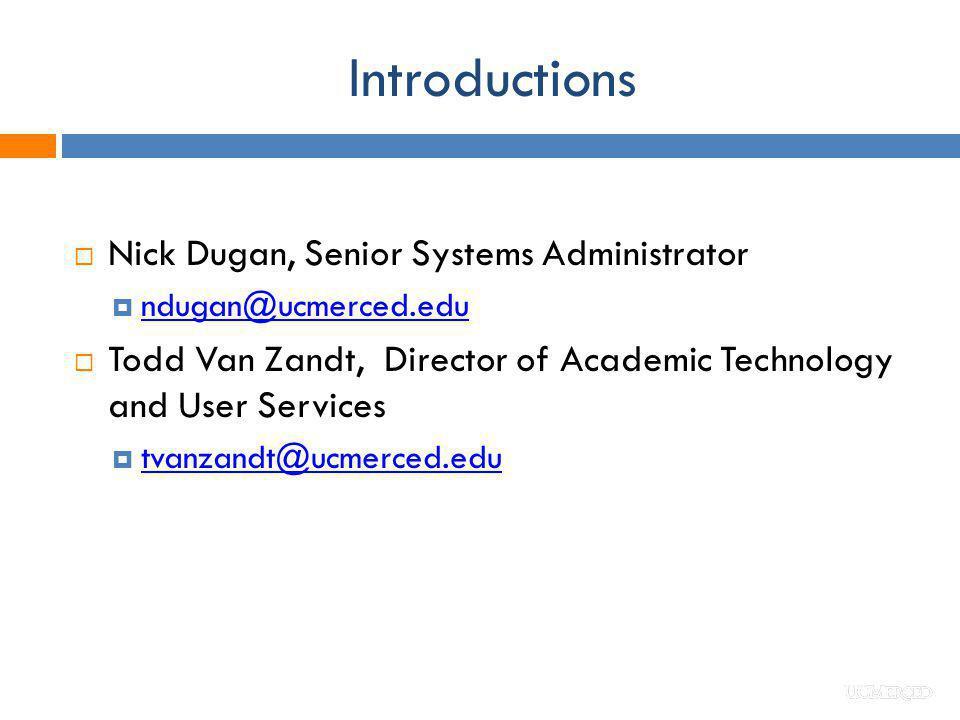Introductions Nick Dugan, Senior Systems Administrator