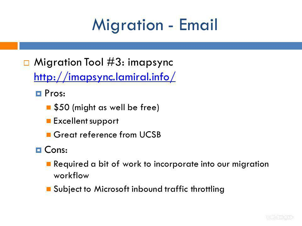 Migration - Email Migration Tool #3: imapsync http://imapsync.lamiral.info/ Pros: $50 (might as well be free)