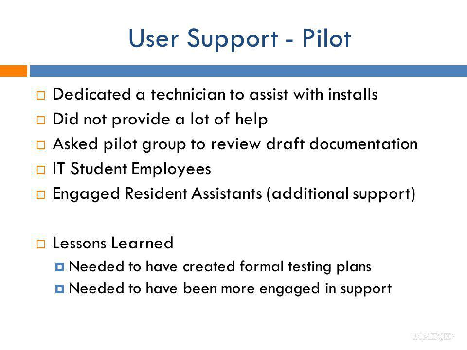 User Support - Pilot Dedicated a technician to assist with installs
