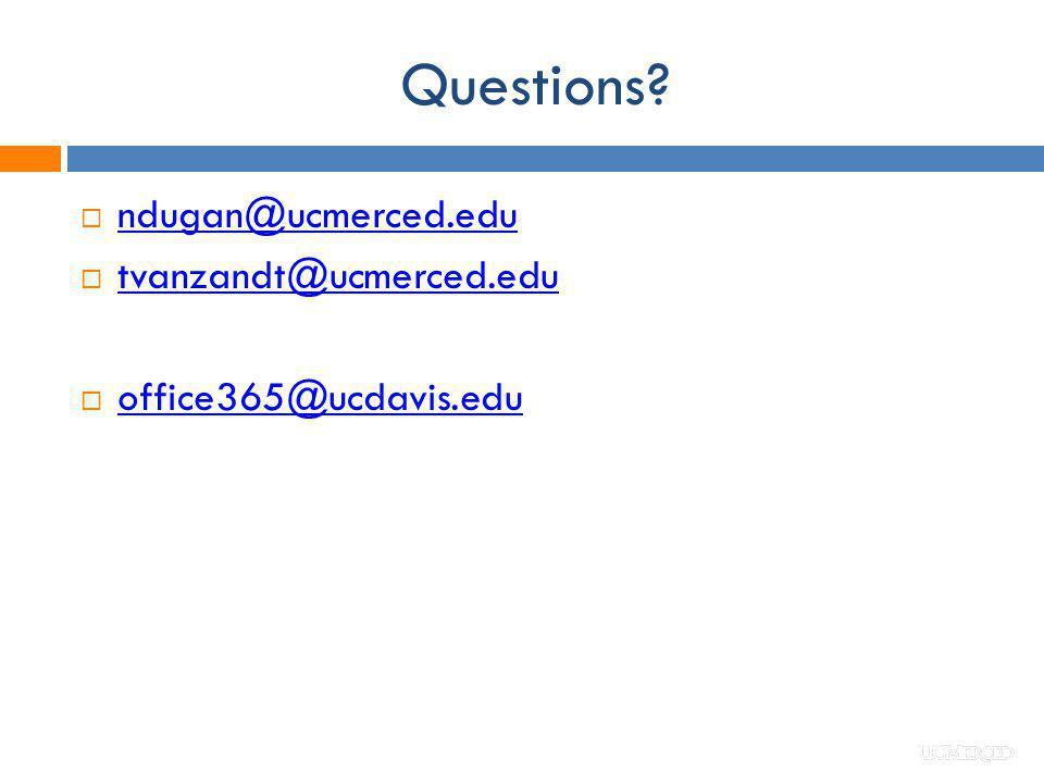 Questions ndugan@ucmerced.edu tvanzandt@ucmerced.edu