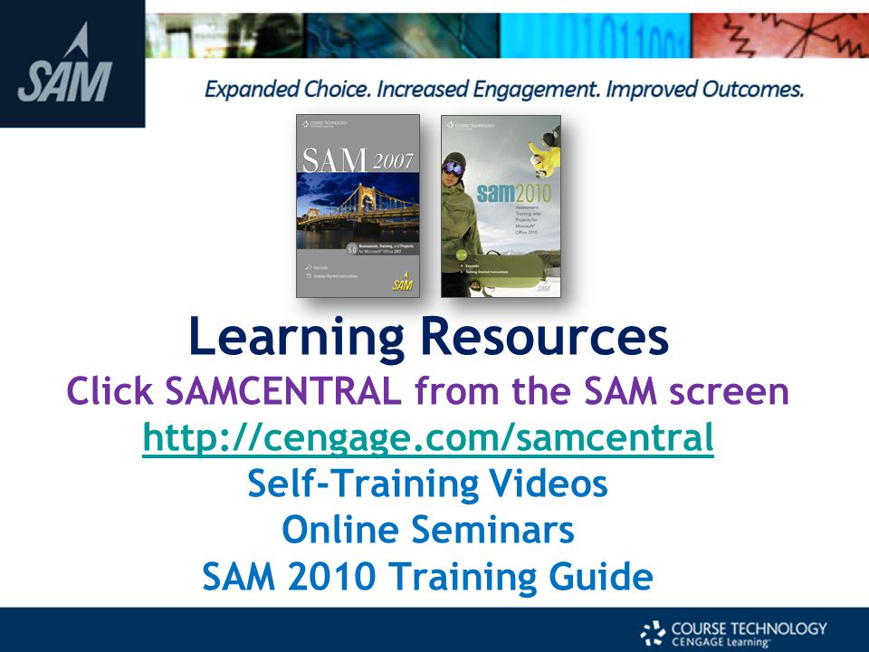 Learning Resources Click SAMCENTRAL from the SAM screen http://cengage