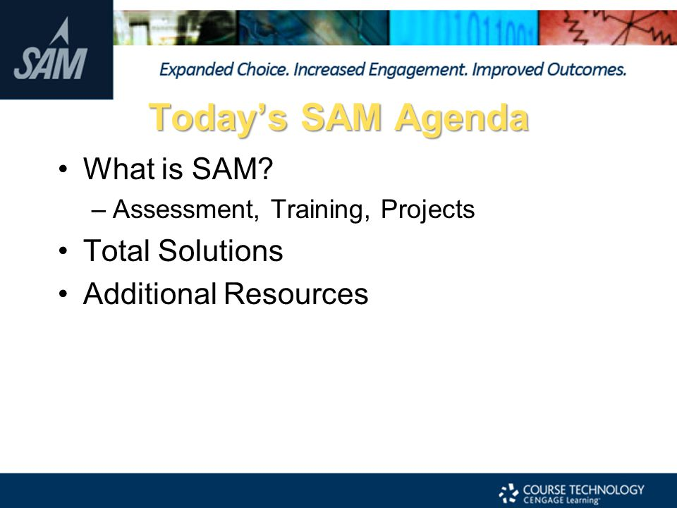 Today's SAM Agenda What is SAM Total Solutions Additional Resources