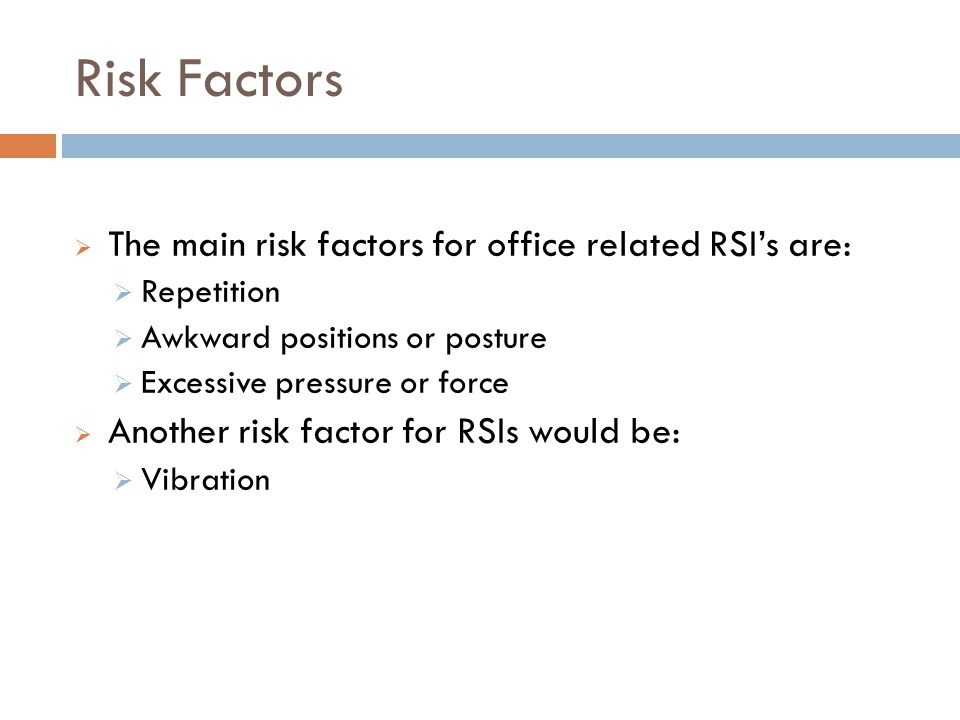 Risk Factors The main risk factors for office related RSI's are: