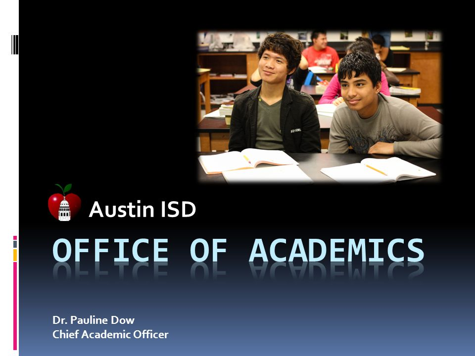 Austin ISD Office of Academics Dr. Pauline Dow Chief Academic Officer
