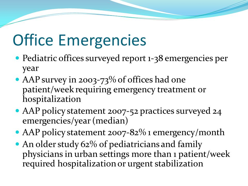 Office Emergencies Pediatric offices surveyed report 1-38 emergencies per year.