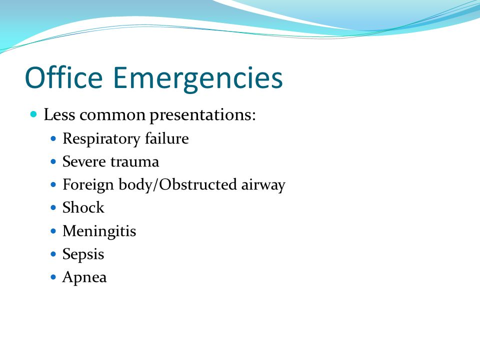 Office Emergencies Less common presentations: Respiratory failure
