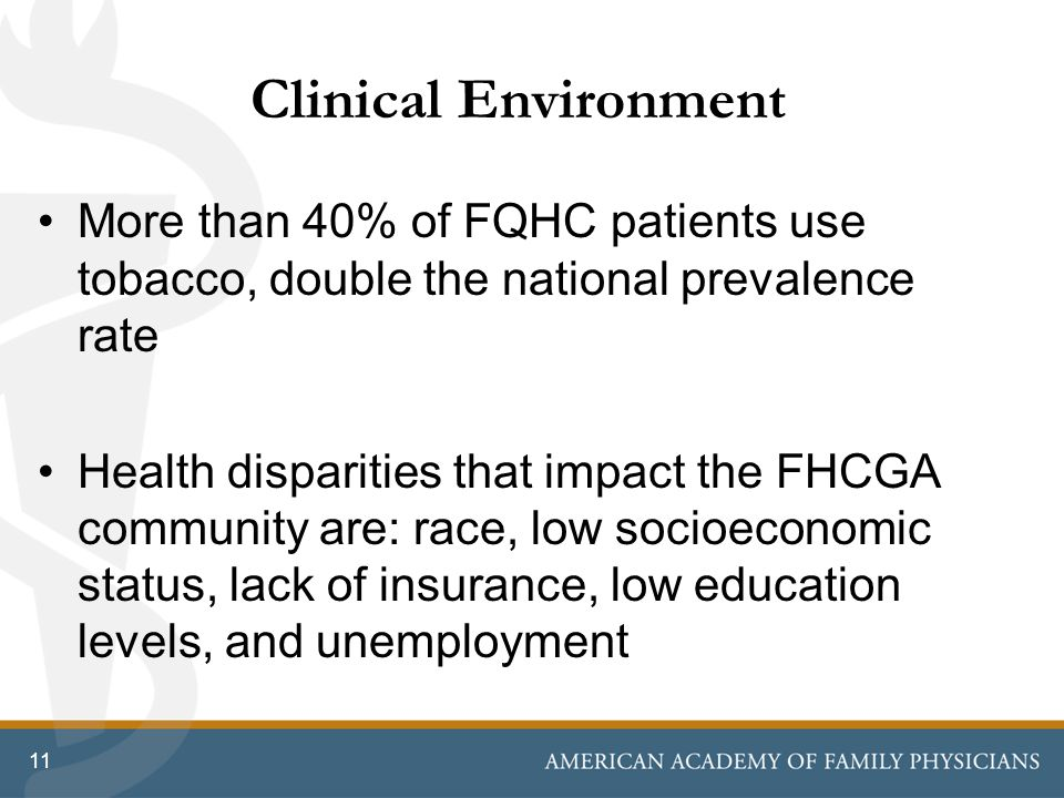 Clinical Environment More than 40% of FQHC patients use tobacco, double the national prevalence rate.